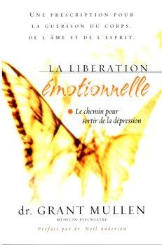 La libération émotionnelle : Une prescription pour la guérison du corps, de l'âme et de l'esprit