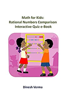 Math for Kids: Rational Numbers Comparison: Interactive Quiz eBook (Math for Kids (Sixth Grade) 4) by [Verma, Dinesh]