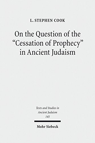 On the Question of the 'Cessation of Prophecy' in Ancient Judaism (Texts and Studies in Ancient Judaism Book 145) (English Edition)