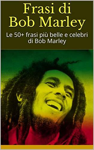 Frasi Di Bob Marley Le 50 Frasi Piu Belle E Celebri Di Bob