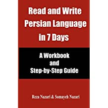 Read and Write Persian Language in 7 Days: A Workbook and Step-by-Step Guide (English Edition)