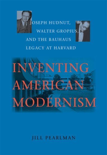 Inventing American Modernism: Joseph Hudnut, Walter Gropius, and the Bauhaus Legacy at Harvard (Center Books) by Pearlman, Jill (2007) Hardcover
