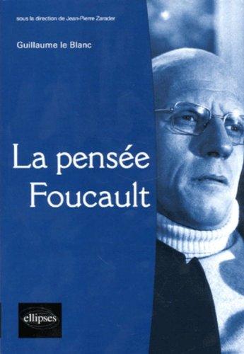 La pensée Foucault par Guillaume Le Blanc