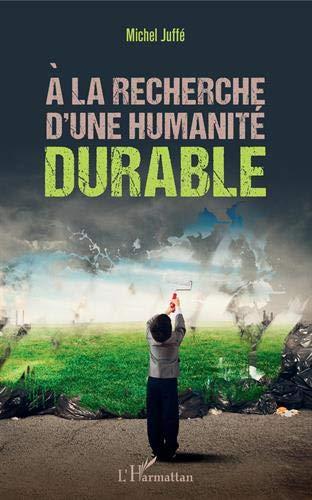 A la recherche d'une humanité durable par Michel Juffé