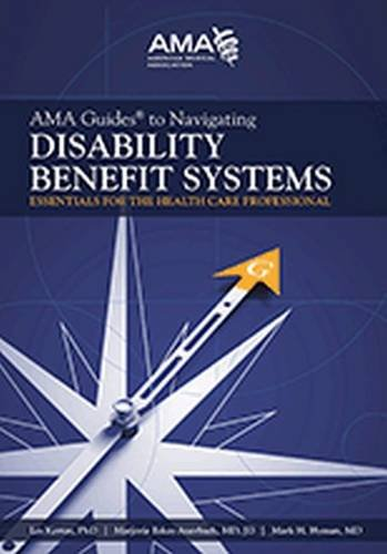 AMA Guides (R) to Navigating Disability Benefit Systems: Essentials for the Health Care Professional