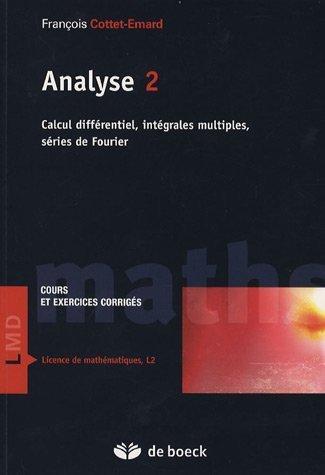 Analyse Cours et exercices corrigs : Tome 2, Calcul diffrentiel, intgrales multiples, sries de Fourier de Franois Cottet-Emard (29 aot 2006) Broch