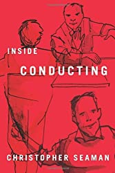 Inside Conducting by Christopher Seaman (2013-06-05)