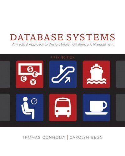 Database Systems: A Practical Approach to Design, Implementation and Management (5th Edition) 5th (fifth) Edition by Connolly, Thomas M., Begg, Carolyn E. published by Addison-Wesley (2009)