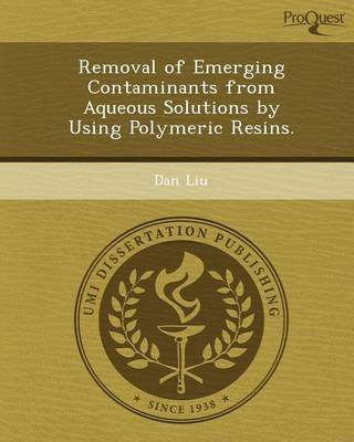 removal-of-emerging-contaminants-from-aqueous-solutions-by-using-polymeric-resins-by-dan-liu-publish