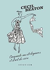 Cecil Beaton : Cinquante ans d\'élégances et d\'art de vivre par Cecil Beaton