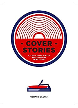 Cover Stories - 8 Classic Songs Remixed As Short Stories (Volume 1: Sinners & Beginners) by [Easter, Richard]