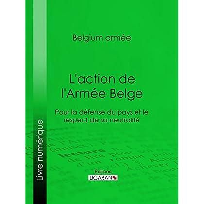 L'action de l'Armée Belge: Pour la défense du pays et le respect de sa neutralité