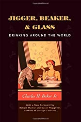 Jigger, Beaker and Glass: Drinking Around the World by Charles H. Baker Jr. (2001-03-19)