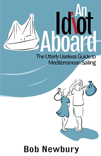 An Idiot Aboard: The Utterly Useless Guide to Mediterranean Sailing (English Edition)