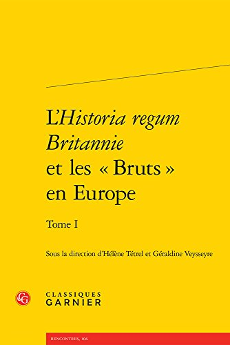 L'Historia regum Britannie et les Bruts en Europe : Tome 1
