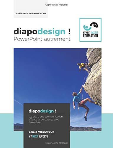 Diapodesign ! PowerPoint autrement...: Les cles d'une communication efficace et percutante avec PowerPoint par Gerald Vigouroux