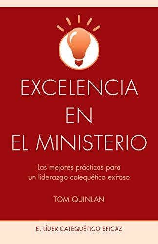 Excelencia en el ministerio: Las mejores prácticas para un liderazgo catequético exitoso (The Effective Catechetical Leader) por Tom Quinlan