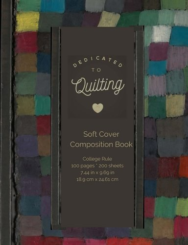 Dedicated To Quilting - Inspirational Notebook: A Softback College-Rule Notebook (Inspirational Journals And Notebook For Women Girls And Teens)