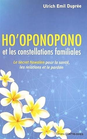 Ho'oponopono et les constellations familiales : Le secret hawaïen pour la santé, les relations et le