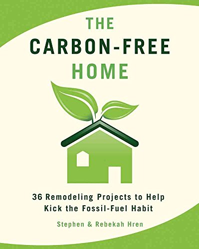 [(The Carbon-free Home : 36 Remodeling Projects to Help Kick the Fossil-fuel Habit)] [By (author) Stephen Hren ] published on (August, 2008)
