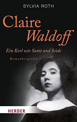 Claire Waldoff. Ein Kerl wie Samt und Seide. Romanbiografie von Sylvia Roth