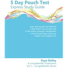 5 Day Pouch Test Express Study Guide: Find your weight loss surgery tool in five focused days.: Volume 1 (LivingAfterWLS Shorts)