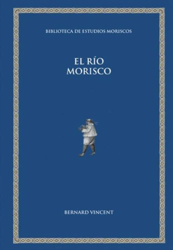 Descargar Libro El río morisco de Bernard Vincent