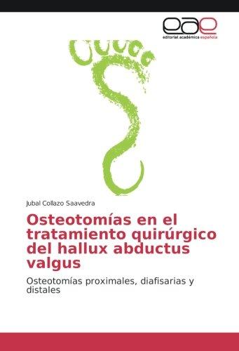 Descargar Libro Osteotomías en el tratamiento quirúrgico del hallux abductus valgus: Osteotomías proximales, diafisarias y distales de Jubal Collazo Saavedra