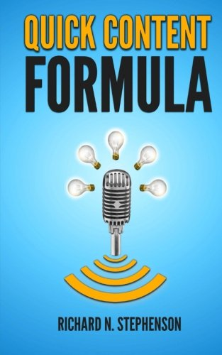 Quick Content Formula: Get Unlimited Ideas & In 5 Minutes You Can Create Great Blog Posts, Articles, & Newsletter Emails