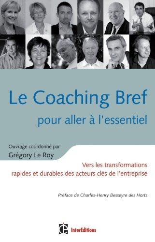 Le Coaching Bref pour aller à l'essentiel : Vers les transformations rapides et durables des acteurs clés de l'entreprise par Gregory Le Roy