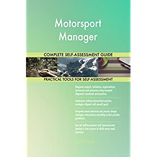 Motorsport Manager All-Inclusive Self-Assessment - More than 650 Success Criteria, Instant Visual Insights, Comprehensive Spreadsheet Dashboard, Auto-Prioritised for Quick Results