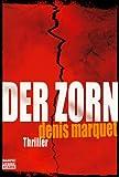 Der Zorn: Thriller - Denis Marquet