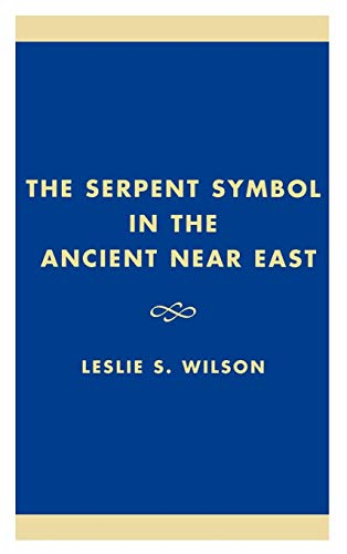Serpent Symbol in the Ancient Near East: Nahash and Asherah: Death, Life, and Healing (English) (Studies in Judaism) por Leslie S. Wilson