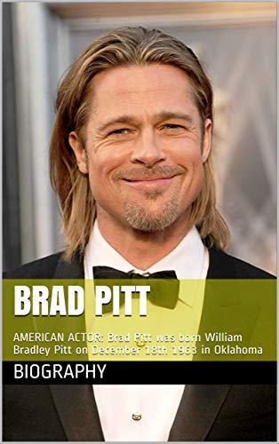 Brad Pitt: AMERICAN ACTOR: Brad Pitt was born William Bradley Pitt on December 18th 1963 in Oklahoma (English Edition)