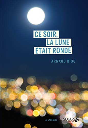 Ce soir, la lune était ronde par Arnaud RIOU