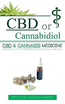 Cbd Or Cannabidiol: Cbd & Cannabis Medicine; Essential Guide To Cannabinoids And Medical Marijuana por Aaron Hammond epub