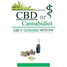 CBD or Cannabidiol: CBD & Cannabis Medicine; Essential Guide to Cannabinoids and Medical Marijuana (English Edition)