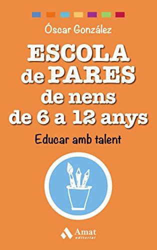 Escola de pares de nens de 6 a 12 anys: Educar amb talent (Catalan Edition) por Óscar González