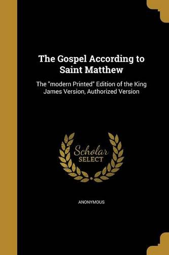 The Gospel According to Saint Matthew: The Modern Printed Edition of the King James Version, Authorized Version