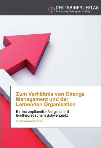 Zum Verhältnis von Change Management und der Lernenden Organisation: Ein konzeptioneller Vergleich mit lerntheoretischem Schwerpunkt