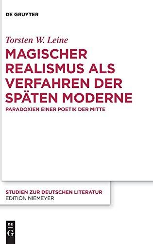 Magischer Realismus als Verfahren der späten Moderne: Paradoxien einer Poetik der Mitte (Studien zur deutschen Literatur, Band 215)