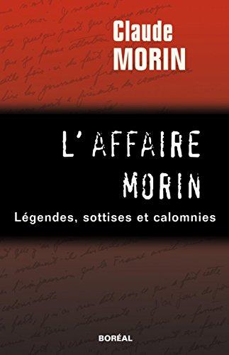 L'Affaire Morin : légendes, sottises et calom...