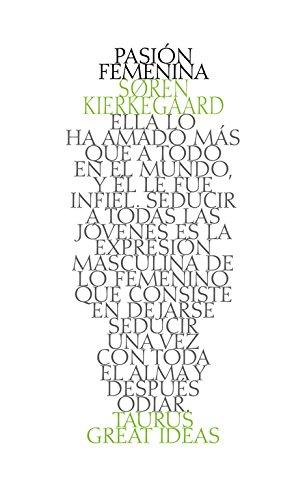Pasión femenina (Serie Great Ideas 38) por Soren Kierkegaard