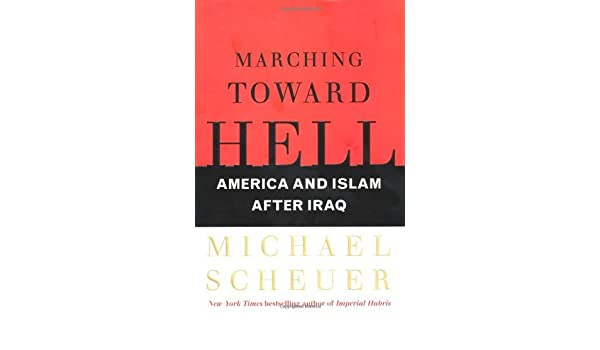Marching Toward Hell America And Islam After Iraq By Michael