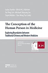 The Conception of the Human Person in Medicine: Exploring Boundaries between Traditional Chinese and Western Medicine (Schriftenreihe Ethik und Recht)