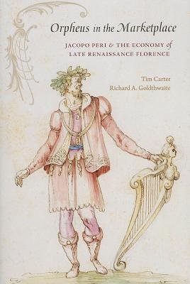 [(Orpheus in the Marketplace: Jacopo Peri and the Economy of Late Renaissance Florence)] [Author: Tim Carter] published on (November, 2013)