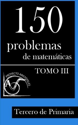 150 Problemas de Matemáticas para Tercero de Primaria (Tomo 3): Volume 3 (Colección de Problemas para Tercero de Primaria) - 9781495375439 por Proyecto Aristóteles