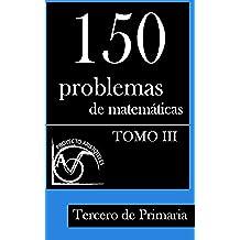 150 Problemas de Matemáticas para Tercero de Primaria (Tomo 3): Volume 3 (Colección de Problemas para Tercero de Primaria) - 9781495375439