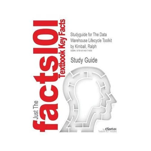 [Studyguide for the Data Warehouse Lifecycle Toolkit by Kimball, Ralph, ISBN 9780470149775] (By: Cram101 Textbook Reviews) [published: April, 2011]