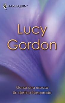 Ganar una esposa/Un destino inesperado (Libro de Autor) de [GORDON, LUCY]